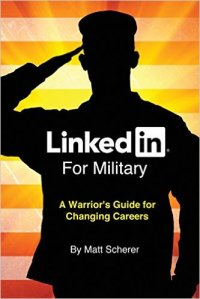 LinkedIn for Military: A Warrior's Guide for Changing Careers
